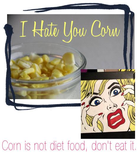 I Hate Corn. Corn is not diet food.
