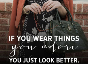 If you wear things you adore you just look better