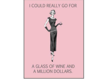 I could really go for a glass of wine and a million dollars