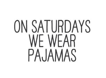 On Saturdays We Wear Pajamas