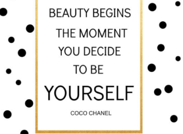 Beauty Begins the Moment you Decide to be YOURSELF – Coco Chanel